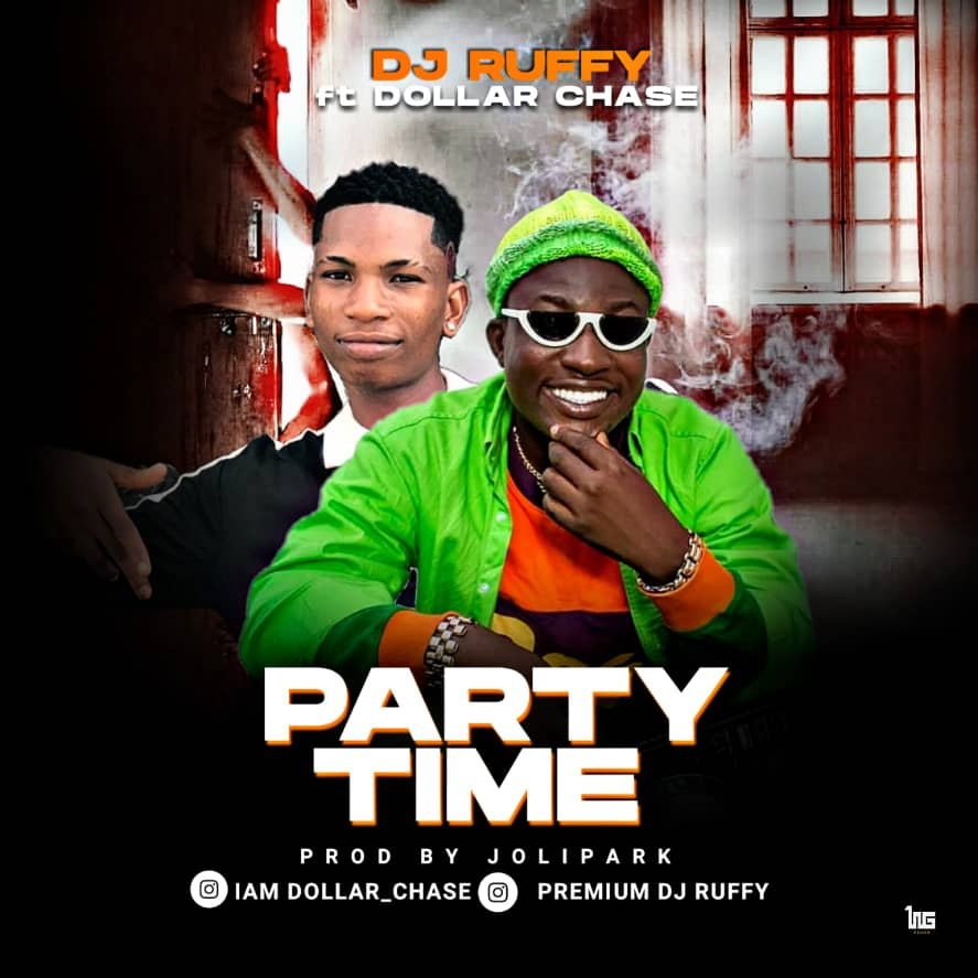 DJ Ruffy Ft Dollar Chase - PARTY TIME