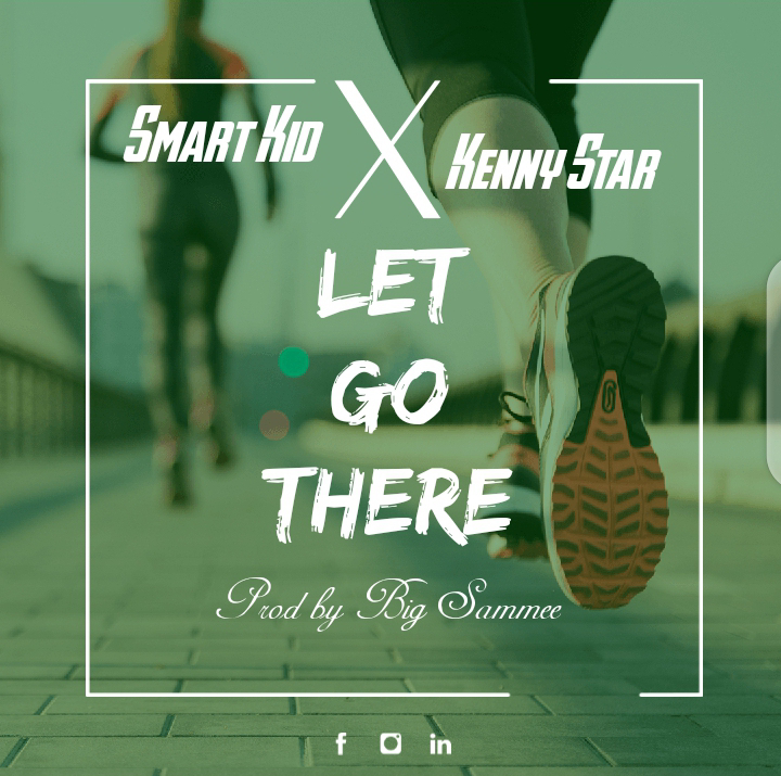 Smart Kid Ft. Kenny Star - Let Go There